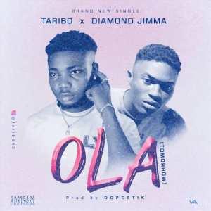 Taribo Ft. Diamond Jimma – Ola (Tomorrow)