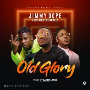 Jimmydope - Old Glory ft. Otega, Seyi Vibez