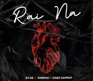 Dj Ab – Rai Na Feat Nemanj x Dabo Daprof