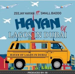 Zeejay Hayan Ft Small Baddo - Hayan Of Lagos in Dubai