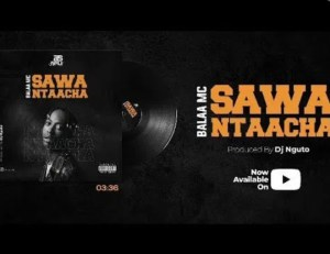 Balaa MC – Sawa Ntaacha