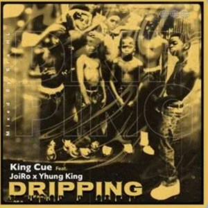 King Cue – Dripping Ft Joi Ro & Yhung King