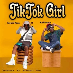 Kwasi Yesu – TikTok Girl Ft. Kofi Mole