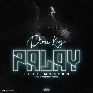 Dimi Keye - Palay Ft. Mystro