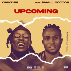 Orintise – Upcoming Ft. Small Doctor