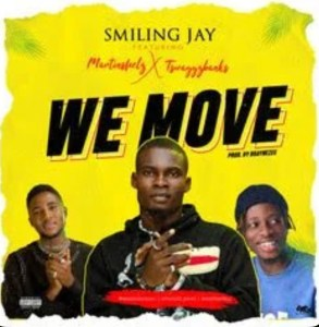 Smiling Jay - We Move Ft. Martinsfeelz & Tswaggz Banks