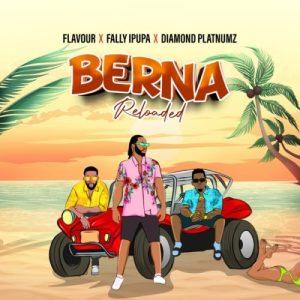 Flavour – Berna (Reloaded) ft Fally Ipupa & Diamond Platnumz