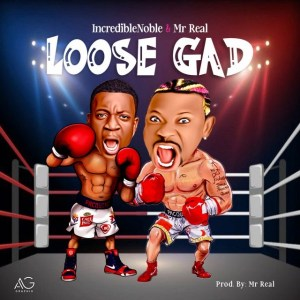 Incredible Noble - Loose Gad Ft Mr Real