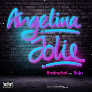 Brainyboi – Angelina Jolie ft. Buju