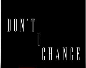 D Savage -  Don't U Change