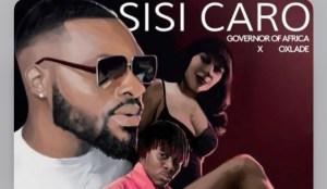 Governor of Africa – Sisi Caro ft Oxlade