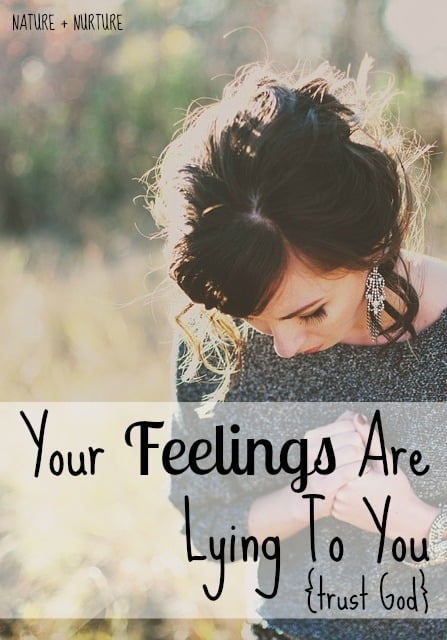 Your Feelings are Lying to You – Trust God