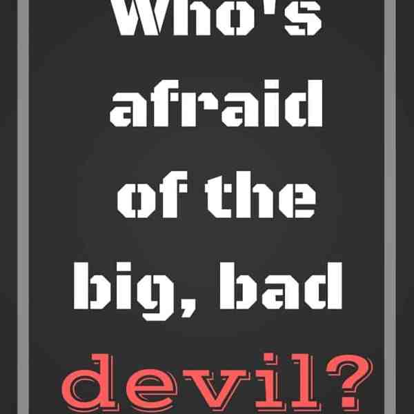 Are You Afraid of Satan?
