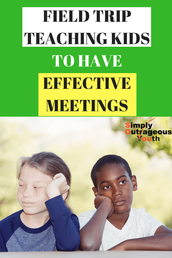 FIELD TRIP TEACHING KIDS TO HAVE EFFECTIVE MEETINGS