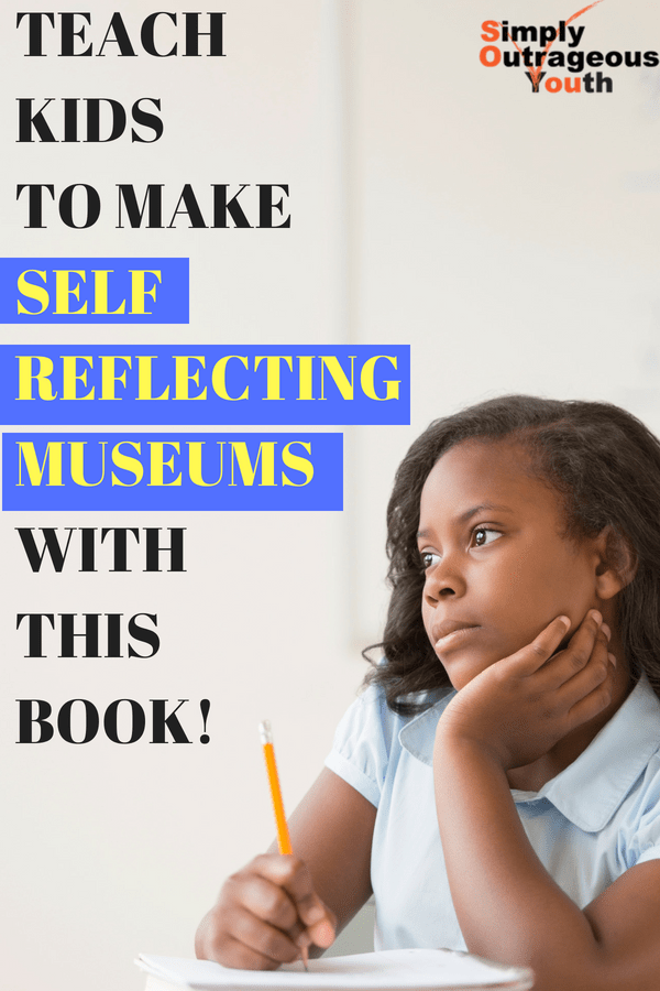 TEACH KIDS TO MAKE SELF REFLECTING MUSEUMS WITH THIS BOOK