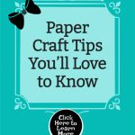 Paper Craft Tips You'll Love to Know