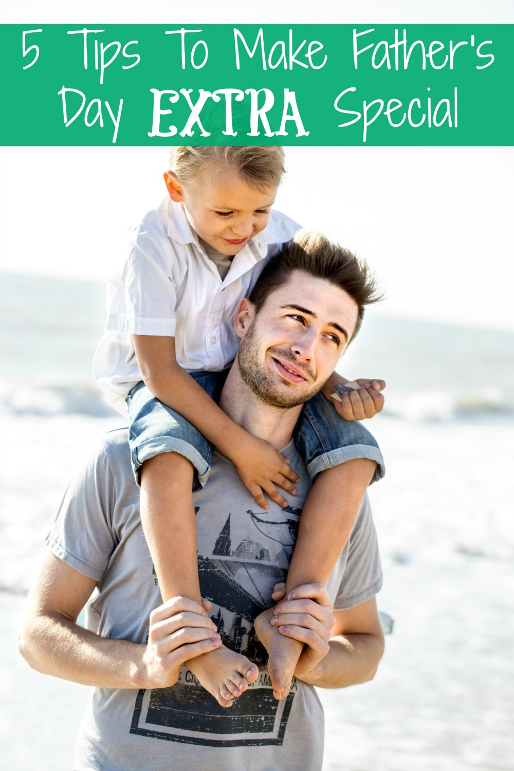 5 Tips to Make Father's Day Extra Special Every Year - simplytodaylife.com