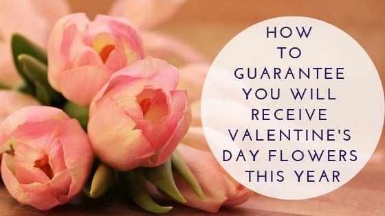 How To Guarantee You Will Receive Valentine's Day Flowers This Year