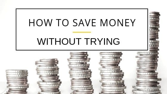 How to Save Money Without Trying