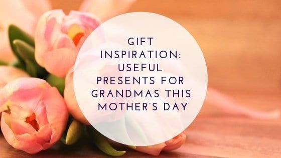 Useful Presents for Grandmas This Mother's Day