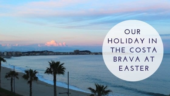Our Holiday In The Costa Brava At Easter