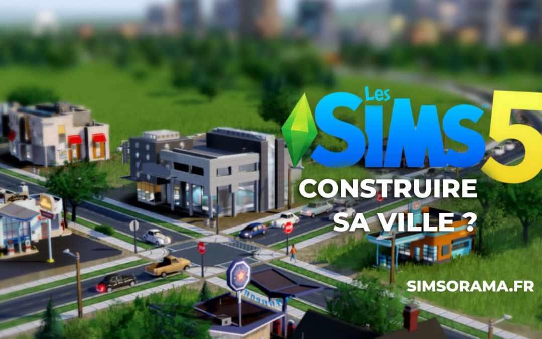 Construire sa ville dans les Sims 5 ?