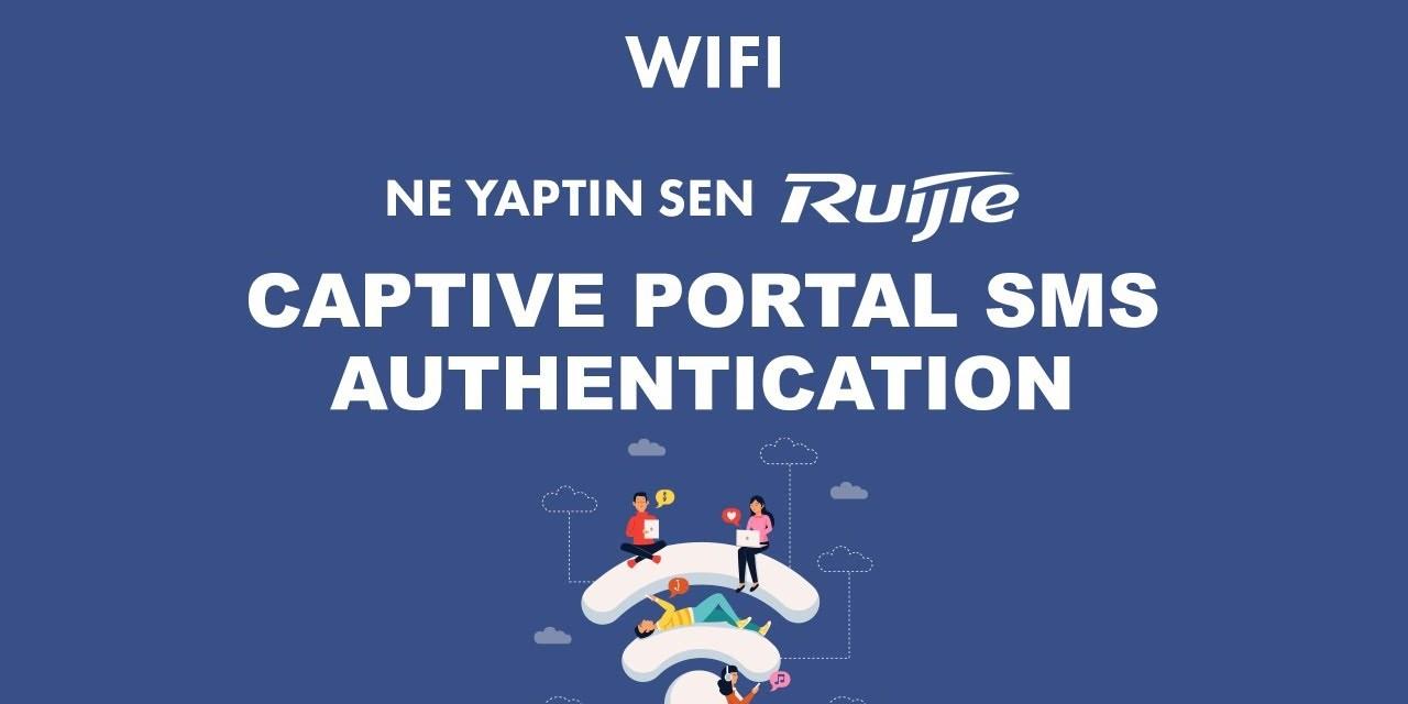 08 Ne yaptın sen Ruijie? Captive Portal SMS Authentication