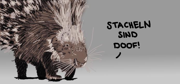 """Ein gezeichnetes Bild von einem Stachelschwein, das sagt. """"Stacheln sind doof!"""""""