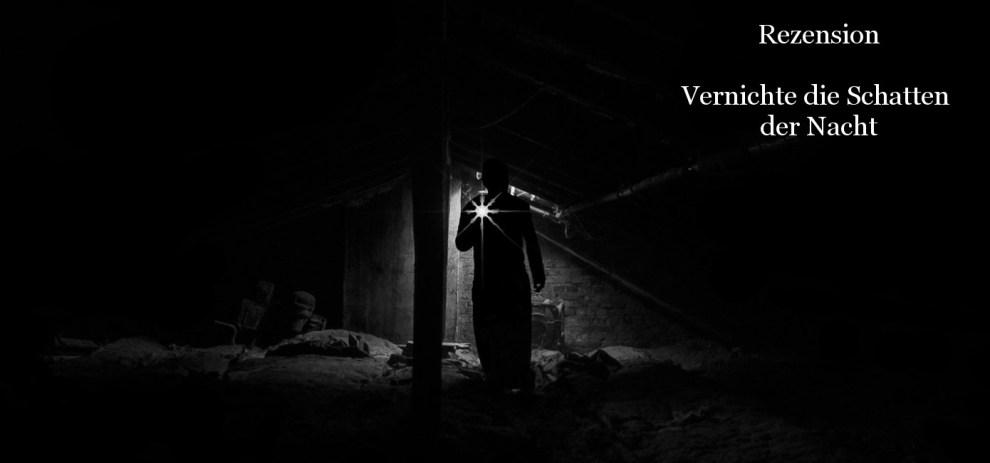 Rezension – Vernichte die Schatten der Nacht