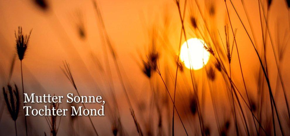 Mutter Sonne, Tochter Mond – Ein Gedicht ohne Ende
