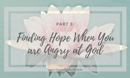 Part 3: Finding Hope When You are Angry at God