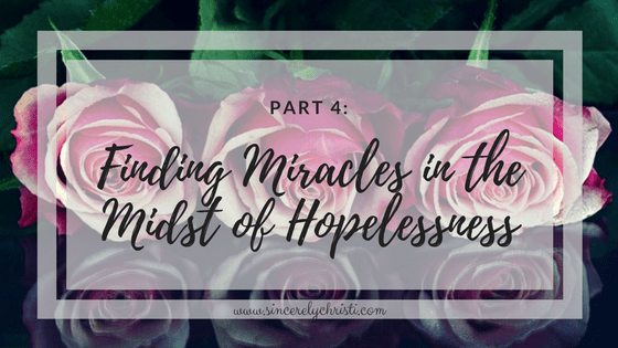Part 4: Finding a Miracle in the Midst of Hopelessness
