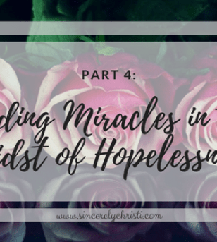 Part 4 Finding A Miracle In The Midst Of Hopelessness