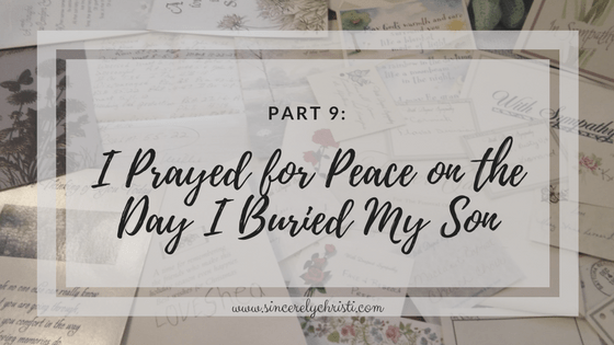 Part 9: I Prayed for Peace on the Day I Buried My Son