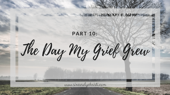 Part 10: The Day My Grief Grew