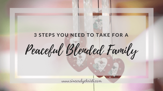 3 Steps You Need to Take for a Peaceful Blended Family
