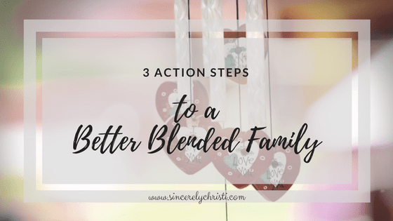 3 Action Steps to a Better Blended Family