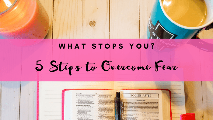 What Stops You From Reaching Your Goals? 5 Steps to Overcome Fear