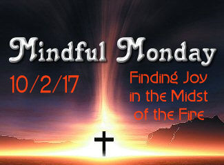 Mindful Monday Devotional -Finding Joy in the Midst of the Fire