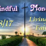 Mindful Monday - Living by Faith