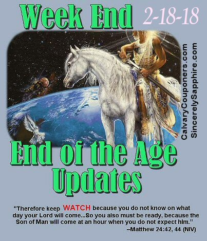 End of the Age Updates for 2-18-18