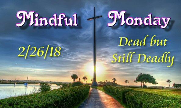 Mindful Monday Devotional – Dead but Still Deadly