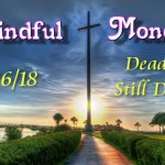 Mindful Monday Devotional - Dead but Still Deadly