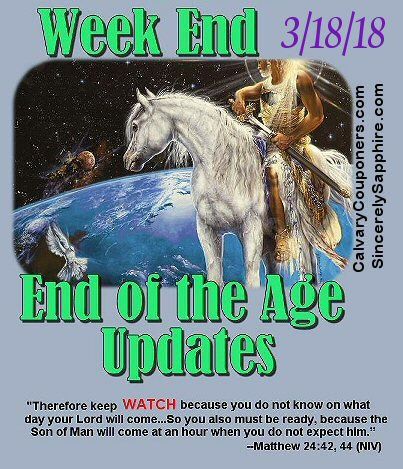 End of the Age Updates for 3-18-18