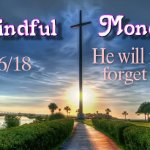 Mindful Monday - He will never forget you