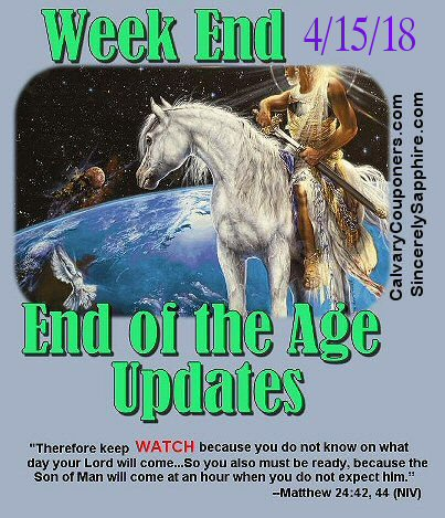 End of the Age Prophecy Updates for 4/15/18