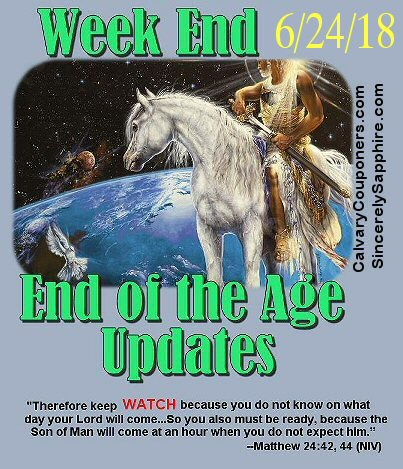 End of the Age Updates for June 24 2018