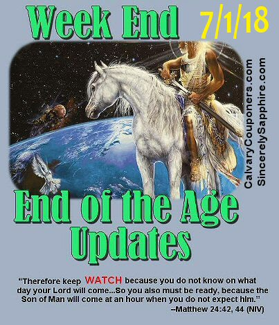 End of the Age Prophecy Updates for 7/1/18