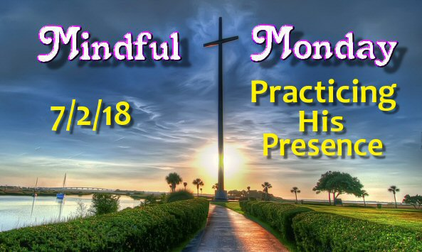 Mindful Monday Devotional – Practicing His Prescence