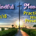 Mindful Monday Devotional Practicing His Presence